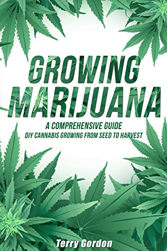 Growing Marijuana: DIY Cannabis Growing and Cultivation from Seed to Harvest - Learn both Indoor and Outdoor Growing Methods used by Professional Cannabis Producers (Best Way To Grow Peppers From Seed)