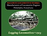 Baldwin Logging Locomotives 1913 Catalog, Baldwin Locomotive Works, 1935327380