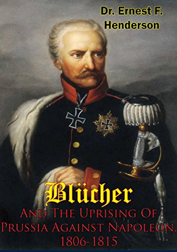 Blücher And The Uprising Of Prussia Against Napoleon, 1806-1815 (English Edition)