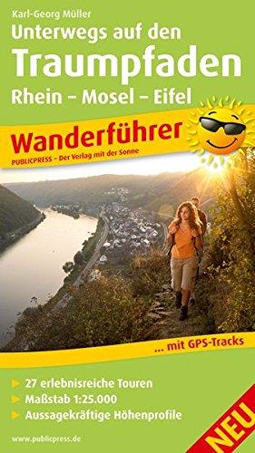 Unterwegs auf den Traumpfaden Rhein-Mosel-Eifel-Land: Wanderführer mit 27 erlebnisreichen Touren, Karten im Maßstab 1:25.000, Aussagekräftige Höhenprofile und GPS-Tracks (Wanderführer / WF)