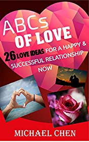 ABCs of Love:  26 Love Ideas for a Happy & Successful Relationship Now (Relationships, Love & Romance, Marriage & Long Term Relationships, Marriage)