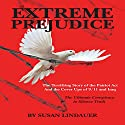 Extreme Prejudice: The Terrifying Story of the Patriot Act and the Cover Ups of 9/11 and Iraq Audiobook by Susan Lindauer Narrated by Rebecca Roberts