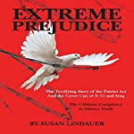 Extreme Prejudice: The Terrifying Story of the Patriot Act and the Cover Ups of 9/11 and Iraq | Susan Lindauer