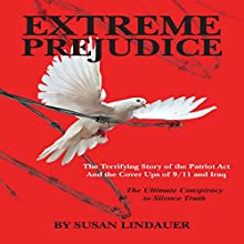 Extreme Prejudice: The Terrifying Story of the Patriot Act and the Cover Ups of 9/11 and Iraq | Livre audio Auteur(s) : Susan Lindauer Narrateur(s) : Rebecca Roberts