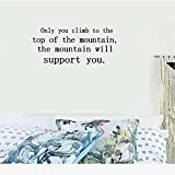 Only you climb to the top of the mountain, the mountain will support you. Vinyl Wall Art Inspirational Quotes and Saying Home decor Decal Sticker Size: 15'' X 40''