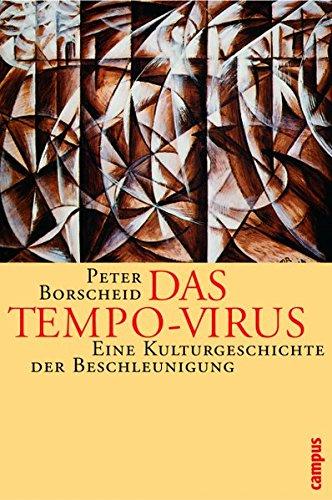 Das Tempo-Virus: Eine Kulturgeschichte der Beschleunigung