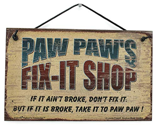 Egbert's Treasures 5x8 Fix-It Shop Sign Saying PAW PAW'S FIX-IT SHOP If it ain't broke, don't fix it. But if it is broke, take it to PAW PAW! Decorative Fun Universal Household Signs from