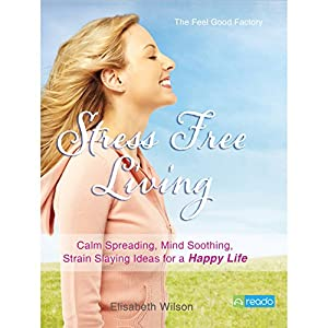 The Feel Good Factory on Stress Free Living Audiobook