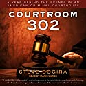Courtroom 302: A Year Behind the Scenes in an American Criminal Courthouse Audiobook by Steve Bogira Narrated by Mark Kamish