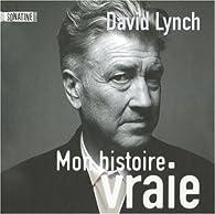 Mon histoire vraie : Méditation, conscience et créativité par David Lynch