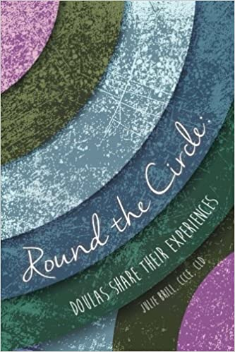 Round the Circle: Doulas Share Their Experiences: Julie
