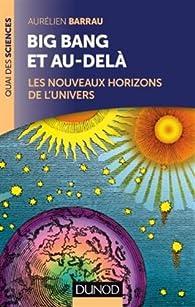 Big Bang et au-delà : Les nouveaux horizons de l'Univers par Aurélien Barrau