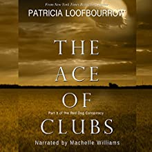 The Ace of Clubs: Part 3 of the Red Dog Conspiracy Audiobook by Patricia Loofbourrow Narrated by Machelle Williams