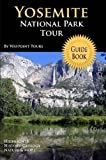 Yosemite National Park Tour Guide Book, Tours Waypoint Tours and Waypoint Tours, 0578013312