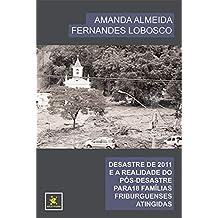 DESASTRE DE 2011 E A REALIDADE DO PÓS-DESASTRE PARA 18 FAMÍLIAS FRIBURGUENSES ATINGIDAS (Portuguese Edition)