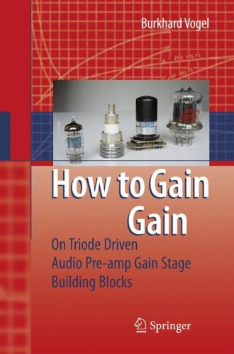 (How to gain gain: A Reference Book on Triodes in Audio Pre-Amps: A Triode Driven Audio Pre-amp Stage Building Blocks by Burkhard Vogel (2008-08-29))