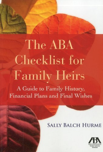 The ABA Checklist for Family Heirs: A Guide to Family History, Financial Plans and Final Wishes by Sally Balch Hurme (2012-04-16)
