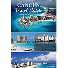 Cancun Travel Guide: Vacation in a Tropical Paradise