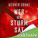 Wer den Sturm sät Hörbuch von Werner Sonne Gesprochen von: Oliver Schmitz