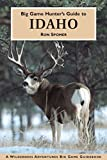 Front cover for the book Big game hunter's guide to Idaho by Ron Spomer