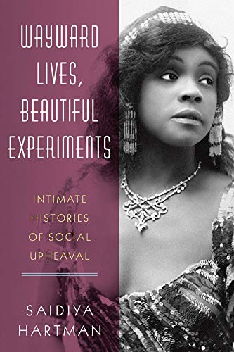 (Wayward Lives, Beautiful Experiments: Intimate Histories of Social Upheaval)