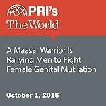 A Maasai Warrior Is Rallying Men to Fight Female Genital Mutilation | Wairimu Gitahi