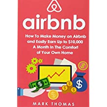 Airbnb: How To Make Money On Airbnb and Easily Earn Up to $10,000 A Month In The