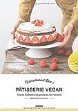 Pâtisserie vegan : Toutes les bases, les produits, les recettes