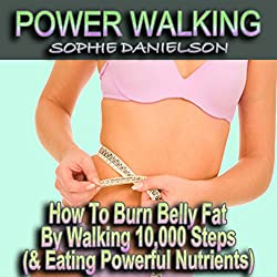 Power Walking: How to Burn Belly Fat by Walking 10,000 Steps (& Eating Powerful Nutrients)