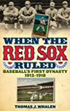 When the Red Sox Ruled, Thomas Whalen, 1566637457