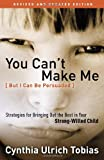 img - for You Can't Make Me (But I Can Be Persuaded), Revised and Updated Edition: Strategies for Bringing Out the Best in Your Strong-Willed Child book / textbook / text book