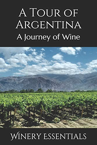 A Tour of Argentina: A Journey of Wine por Winery Essentials