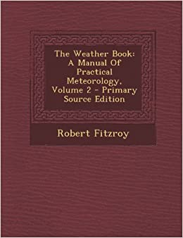 Book The Weather Book: A Manual of Practical Meteorology, Volume 2 - Primary Source Edition