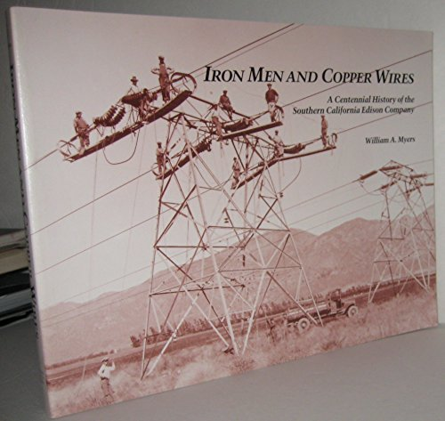 Iron men and copper wires: A centennial history of the Southern California Edison Company