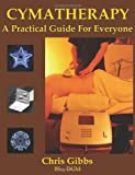 Cymatherapy - a Practical Guide for Everyone, Chris Gibbs, 1899820914