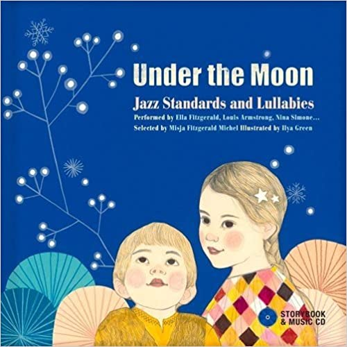 Under The Moon: Jazz Standards And Lullabies Performed By Ella Fitzgerald, Louis Armstrong, Nina Simone. por Ilya Green