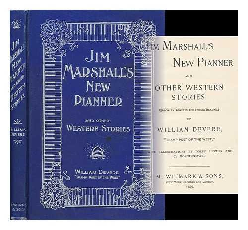 Jim Marshall�s New Pianner and Other Western Stories. (Specially Adapted for Public Reading. ) by William Devere, Tramp Poet of the West. with Illustrations by Dolph Levino and J. - 2s Chicago