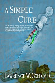 A Simple Cure: Melanoma, Our Worst Nightmare by [Gold, Lawrence]