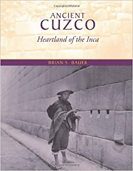 Ancient Cuzco: Heartland of the Inca (Joe R. and Teresa Lozano Long Series in Latin American and Latino Art and cUlture)