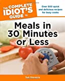 img - for The Complete Idiot's Guide to Meals In 30 Minutes or Less (Complete Idiot's Guides (Lifestyle Paperback)) book / textbook / text book