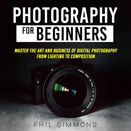 Pdf Reference Photography for Beginners: Master the Art and Business of Digital Photography from Light to Composition