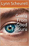 img - for Going From Good To Guru: 10 Crucial Things You Can Do To Help More People And Grow Your Business Faster And Easier book / textbook / text book
