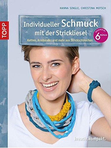 Individueller Schmuck mit der Strickliesel: Ketten, Armreifen und mehr aus Strickschläuchen (kreativ.kompakt.)