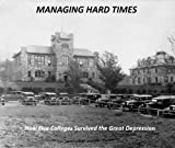 Managing Hard Times : How 5 Colleges Survivied the Great Depression, Spears, Gene, 1931778043