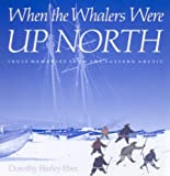 img - for When the Whalers Were Up North: Inuit Memories from the Eastern Arctic (McGill-Queen's Native and Northern Series) book / textbook / text book