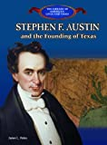 Stephen F. Austin and the Founding of Texas, James L. Haley, 0823957381