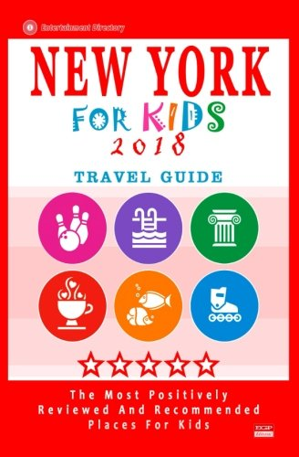 New York For Kids 2018: Places for Kids to Visit in New York (Kids Activities & Entertainment 2018) (Places To Visit In New York For Kids)