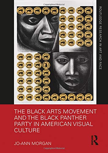 The Black Arts Movement and the Black Panther Party in American Visual Culture (Routledge Research in Art and Race) (Angela Davis And The Black Panther Party)