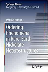 ordering phenomena in rare earth nickelate heterostructures  ordering phenomena in rare earth nickelate heterostructures springer theses matthias hepting 9783319605302 com books