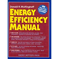 Energy Efficiency Manual: For Everyone Who Uses Energy, Pays for Utilities, Controls Energy Usage, Designs and Builds, is Interested in Energy a